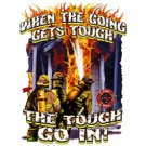 Firefighter When The Going Gets Tough The Tough Go In Tee Shirt