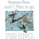 Everyone Plans and I Plan to Go Fishing Tee Shirt