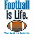 Football Is Life The Rest Is Just Details Tee Shirt