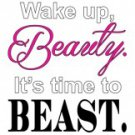 Wake Up Beauty It's Time To Beast Tee Shirt