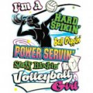 I'm A Hard Spikin Ball Drivin Power Servin Staff Blockin Volleyball Girl Tee Shirt