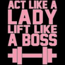 Act Like A Lady Lift Like A Boss Tee Shirt