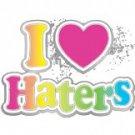 I Love Haters Tee Shirt