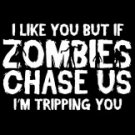 I Like You But If Zombies Chase Us I'm Tripping You Tee Shirt