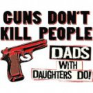 Guns Don't Kill People Dads With Daughters Do Tee Shirt