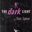 The Dark Light Bart Spicer 1949 Hardcover