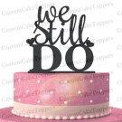 We Still Do Wedding Cake Topper,Custom Cake Topper,Acrylic Cake Topper