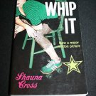 Whip It by Shauna Cross (2009, Paperback)