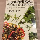 Fresh from France Vegetable Creations for Every Course and Every Occasion by Faye Levy