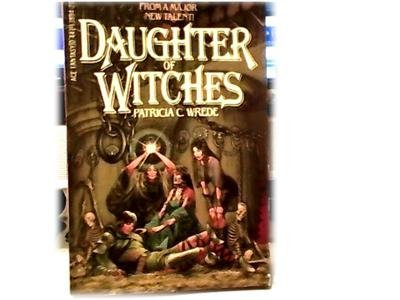 DAUGHTER OF WITCHES~PATRICIA C WREDE~FANTASY ADVENTURE