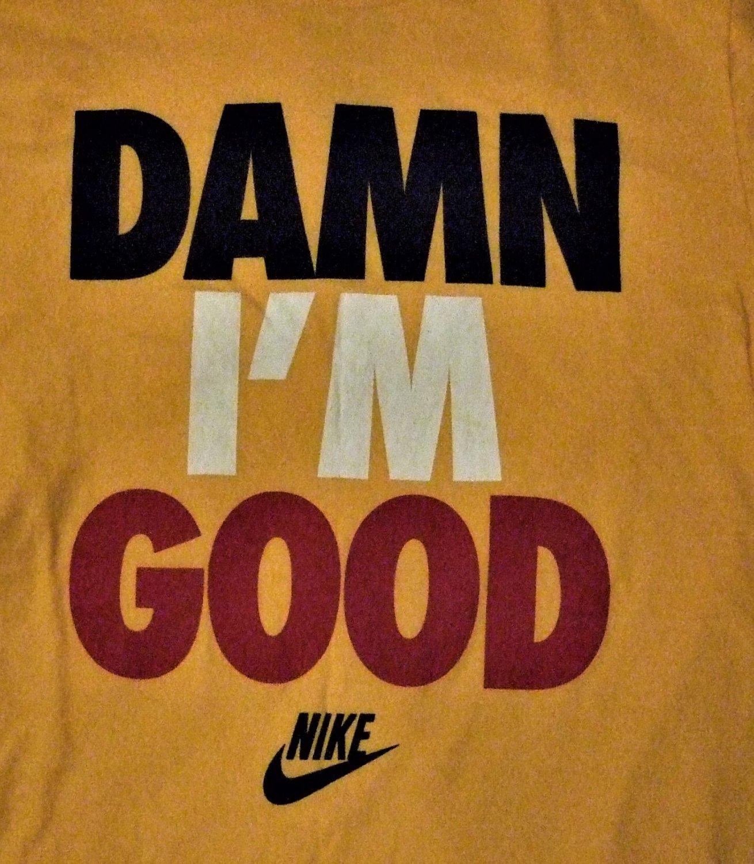 Damn I Am Good Nike T shirt