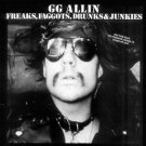 G.G. Allin Freaks, Faggots, Drunks and Junkies [Vinyl] Factory Sealed New