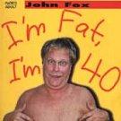 $16 Comedian John Fox Fat & Forty Comedy CD + Free Bonus Comedy CD $3 Ships 2 CD