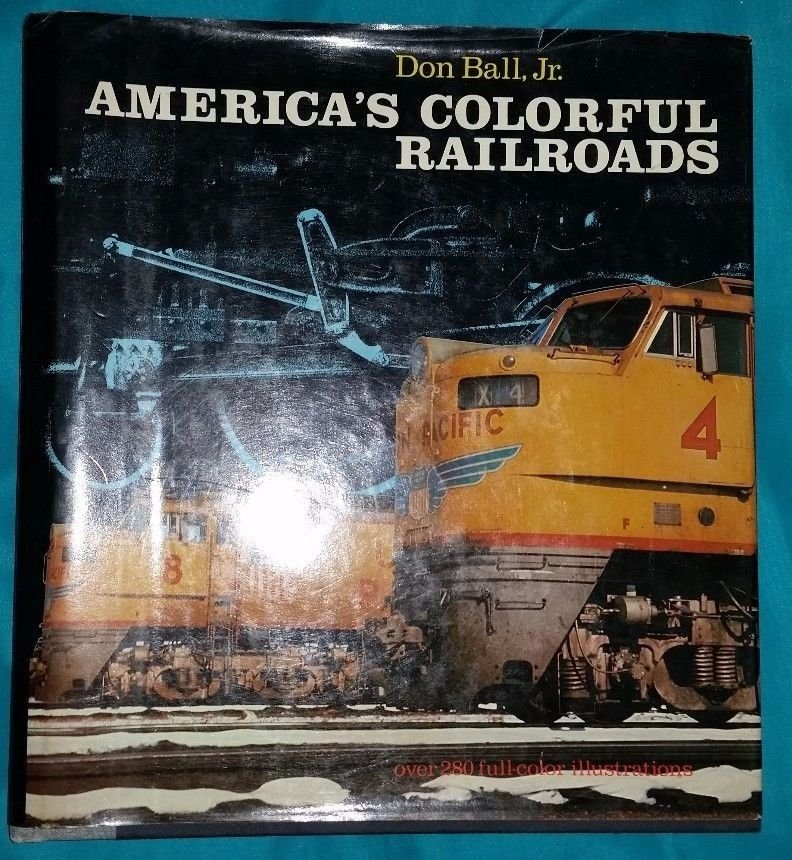America's Colorful Railroads by Don Ball, Jr. Hardback with dust cover