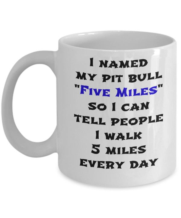 Five Miles Pit Bull Mug - Funny Coffee Cup - Ideal Giftt for Pitbull Lovers