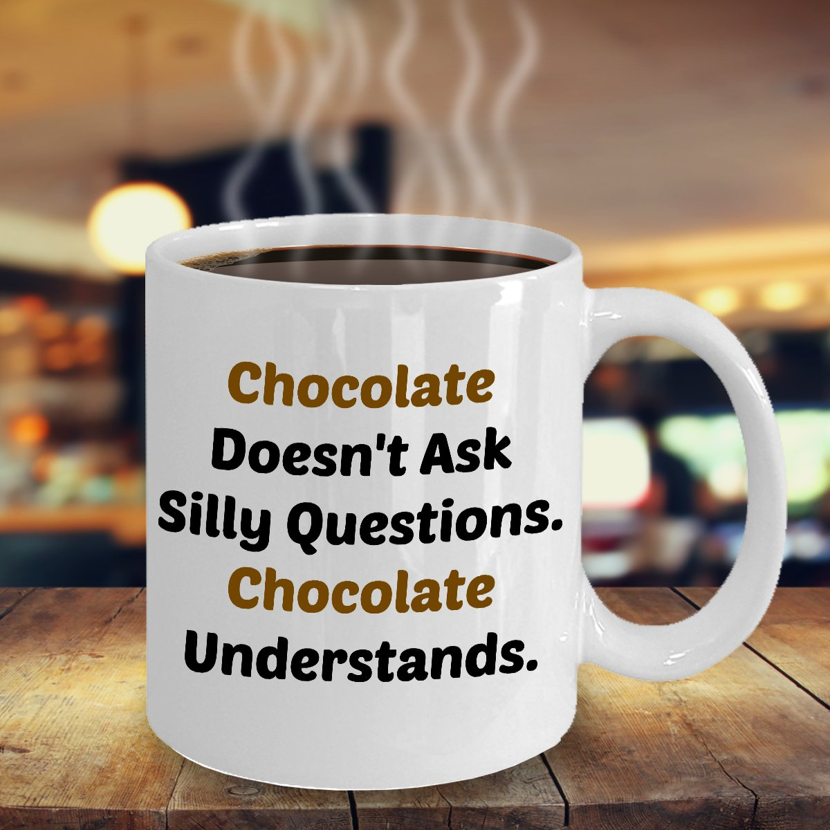 Funny CHOCOLATE UNDERSTANDS 11oz Mug Novelty Ceramic Coffe Tea Cup Ideal Gift