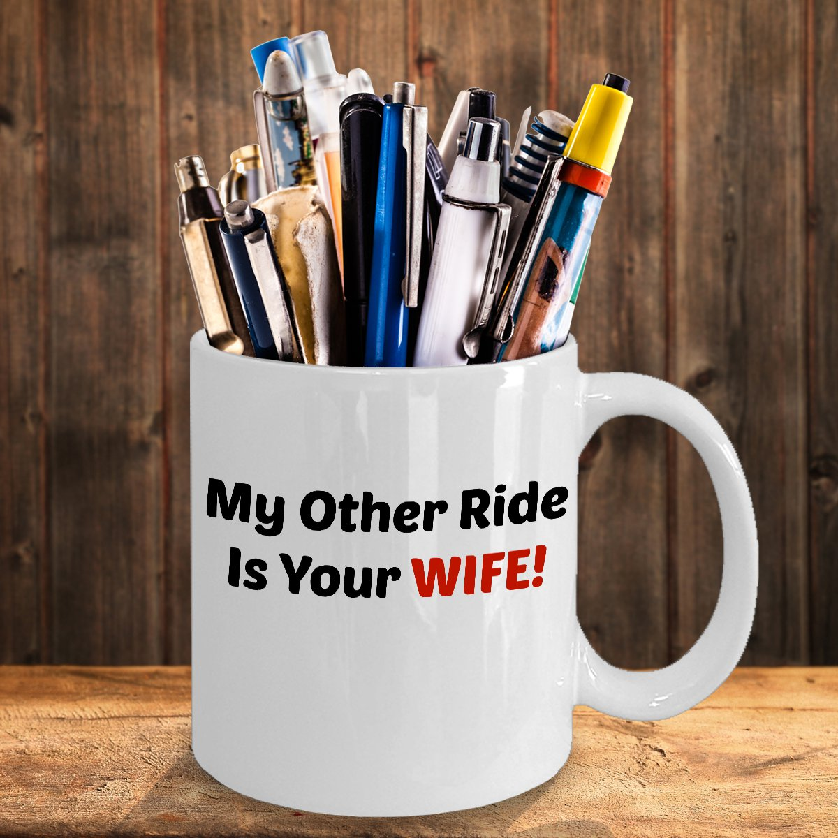 Funny MY OTHER RIDE IS YOUR WIFE 110Z Mug Novelty Ceramic Coffe Tea Cup Ideal Gift
