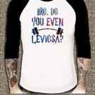Harry Potter Shirt Bro Do You Even Leviosa Unisex Adults Tshirt Any Size HPR#003
