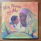 My Nana and Me by Irene Smalls Illustrated by Cathy Ann Johnson 2005 Hardcover