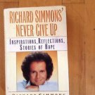 Richard Simmons' Never Give Up : Inspirations, Reflections, Stories of Hope...