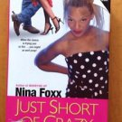 Just Short of Crazy by Nina Foxx 2006 HardCover