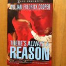 There's Always A Reason by William Fredrick Cooper 2007 Hardcover