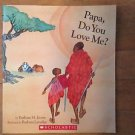 Papa Do You Love Me ? By Barbara Joosse Scholastic 2005