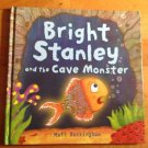 Bright Stanley and the Cave Monster by Matt Buckingham 2010 Hardcover