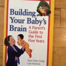 Building Your Baby's Brain Set : A Parent's Guide to the First Five Years by...