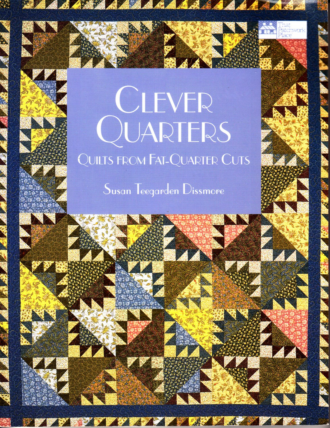 Clever Quarters: Quilts From Fat-Quarter Cuts by Susan Teegarden Dissmore