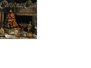 The Christmas Cook by William Woys Weaver