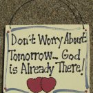 Wood Sign Hand Painted 4016 Don't Worry About Tomorrow...God is Already There