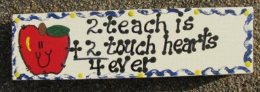 Teacher Gifts Wood Block B5026 2 Teach is 2 Touch hearts 4 ever Block