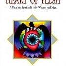 Heart of Flesh : A Feminist Spirituality for Women and Men by Joan Chittister...