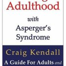Thriving in Adulthood with Asperger's Syndrome : A Guide for Adults and Those...