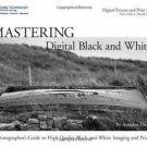 Mastering Digital Black and White : A Photographer's Guide to High Quality...