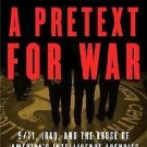 A Pretext for War : 9/11, Iraq, and the Abuse of America's Intelligence...