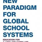 A New Paradigm for Global School Systems : Education for a Long and Happy...