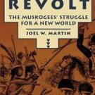 Sacred Revolt : The Muskogees' Struggle for a New World by Joel W. Martin...