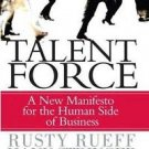 Talent Force : A New Manifesto for the Human Side of Business by Hank...