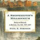A Shopkeeper's Millennium : Society and Revivals in Rochester, New York,...