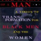 The Spirit of a Man : A Vision of Transformation for Black Men and the Women...