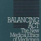 Clinical Medical Ethics: Balancing Act : The New Medical Ethics of Medicine's...