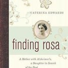 Finding Rosa : A Mother with Alzheimer's, a Daughter in Search of the Past by...