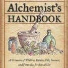 The Herbal Alchemist's Handbook : A Grimoire of Philtres. Elixirs, Oils,...