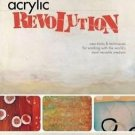 Acrylic Revolution : New Tricks and Techniques for Working with the World's...