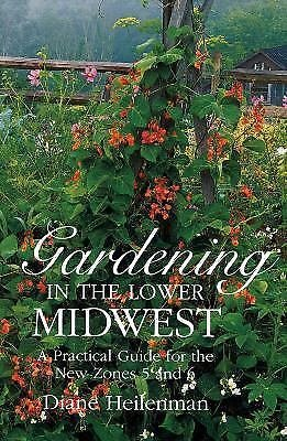 Gardening in the Lower Midwest : A Practical Guide for the New Zones 5 And 6...