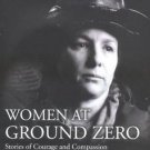 The Complete Idiot's Guide: Women at Ground Zero : Stories of Compassion and...