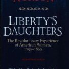Liberty's Daughters : The Revolutionary Experience of American Women,...