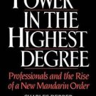 Power in the Highest Degree : Professionals and the Rise of a New Mandarin...